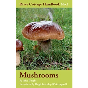 Mushrooms: River Cottage Handbook No.1