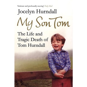 My Son Tom: The Life and Tragic Death of Tom Hurndal