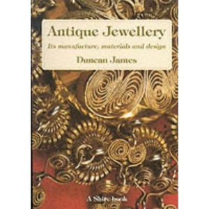 Antique Jewellery: Its manufacture, materials and design