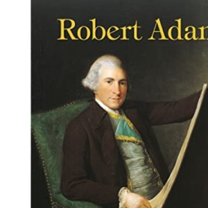 Robert Adam: An Illustrated Life of Robert Adam, 1728-92 (Lifelines)