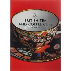 British Tea and Coffee Cups 1745-1940 (Shire Library)