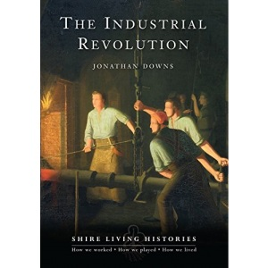 The Industrial Revolution (Shire Living Histories)