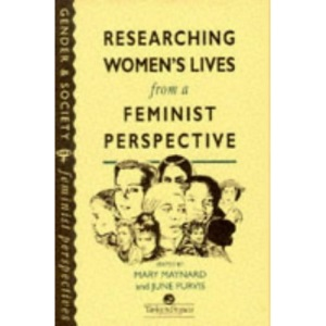 Researching Women's Lives from a Feminist Perspective (Gender & Society: Feminist Perspectives on the Past & Present)
