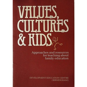 Values, Cultures and Kids: Approaches and Resources for Teaching Family Education (Dev ed Centre Bham)
