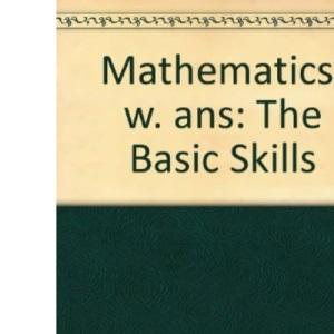 Mathematics: w. ans: The Basic Skills