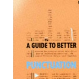 A Guide to Better Punctuation New Edition