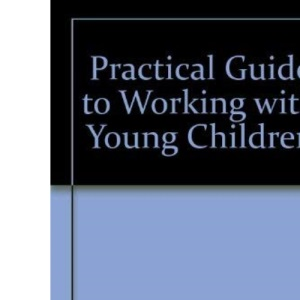 Practical Guide to Working with Young Children