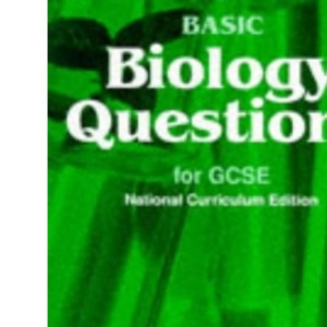 Basic Biology Questions for GCSE - National Curriculum Edition