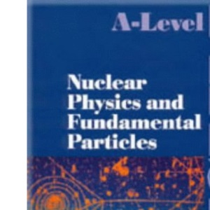 A-Level Physics - Nuclear Physics and Fundamental Particles