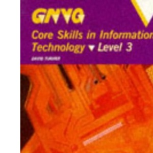 GNVQ Core Skills in Information Technology: Level 3