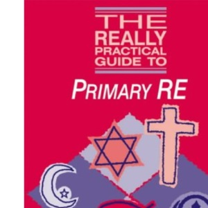 The Really Practical Guide to Primary RE