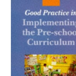 Good Practice in Implementing the Pre-school Curriculum