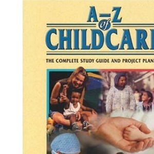 A-Z of Child Care - The Complete Study Guide and Project Planner