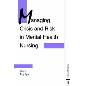 Managing Crisis and Risk in Mental Health Nursing (C & H)