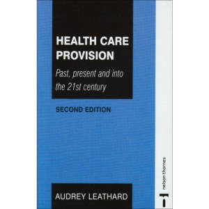 Health Care Provision - Past, Present and into the 21st Century Second Edition