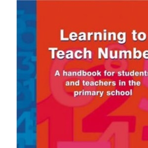 Learning to Teach Number: A Handbook for Students and Teachers in the Primary School (The Stanley Thrones Teaching Primary Maths Series)