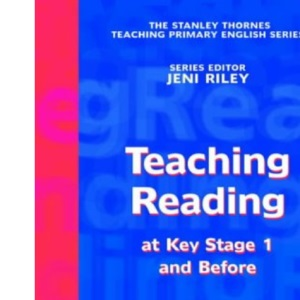 The Stanley Thornes Teaching Primary English Series - Teaching Reading at Key Stage 1 and Before