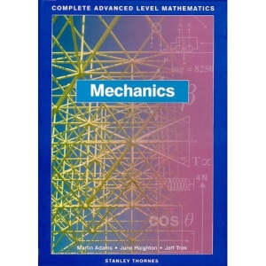 Complete Advanced Level Mathematics - Mechanics Core Book