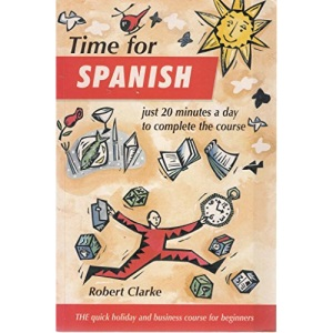 Time for Spanish: The Quick Holiday and Business Course for Beginners (Time for Languages Book & Tape)