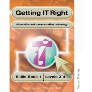 Getting IT Right - ICT Skills Students' Book 1 (Levels 3-4)