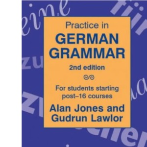 Practice in German Grammar - 2nd edition: For Students Starting Post-16 Courses (Practice in Grammar)