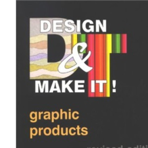 Design & Make It! - GCSE Revised Graphic Products