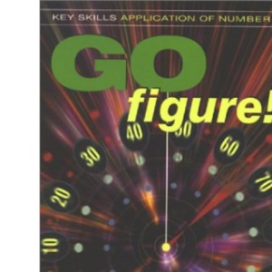 Key Skills: Application of Number - Go Figure! (Key skills series)