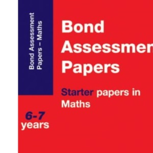 Bond Assessment Papers: Starter Papers in Maths 6-7 Years