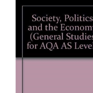 Society, Politics and the Economy (General Studies for AQA AS Level)
