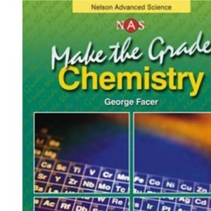 Make the Grade: AS and A2 Chemistry: Chemistry Revision Guide: Edexcel AS/A2 Modular (Nelson Advanced Science)