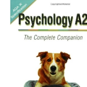 Psychology A2 - The Complete Companion for AQA: The Complete Companion Guide for AQA