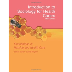 Foundations in Nursing and Health Care - Introduction to Sociology for Health Carers (Foundations in Nursing & Health Care)