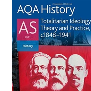 AQA History AS Unit 1 Totalitarian Ideology in Theory and Practice, c.1848-1941: Totalitarian Ideology in Theory and Practice, C.1848-1941