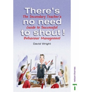 There's No Need to Shout! The Secondary Teacher's Guide to Successful Behaviour Management