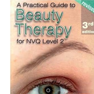 A Practical Guide to Beauty Therapy for S/NVQ Level 2 3rd Edition Revised