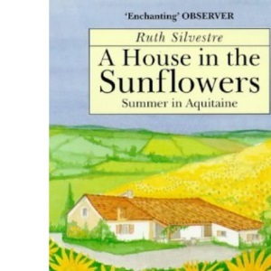 A House in the Sunflowers: An English Family's Search for Their Dream House in France