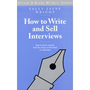 How to Write and Sell Interviews (Allison & Busby Writers' Guides)