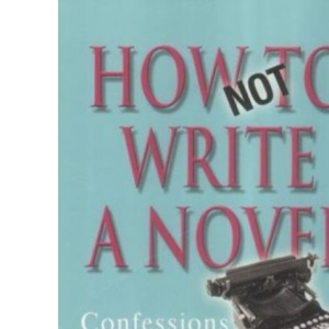 How Not to Write a Novel: Confessions of a Mid-list Author