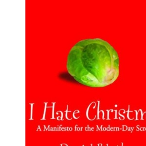 I Hate Christmas: A Manifesto for the Modern-day Scrooge