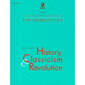 An Introduction to the Humanities: Block 3: History, Classicism and Revolution (Course A103)