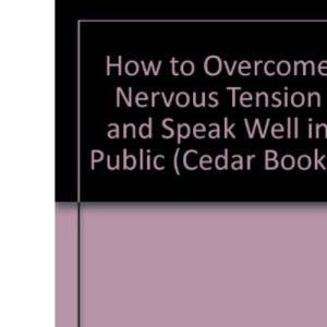 How to Overcome Nervous Tension and Speak Well in Public (Cedar Books)