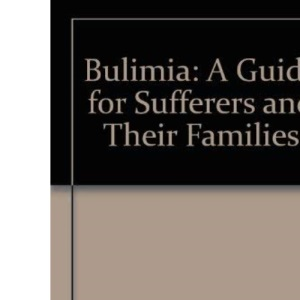 Bulimia: A Guide for Sufferers and Their Families