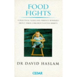 Food Fights: Practical Guide for Parents Worried About Their Children's Eating Habits