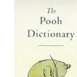 The Pooh Dictionary: The Complete Guide to the Words of Pooh and All the Animals (Wisdom of Pooh)