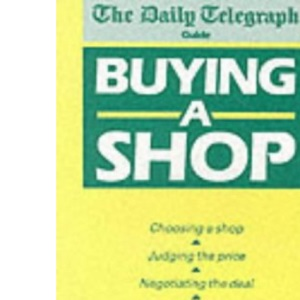 Buying a Shop: The Daily Telegraph Guide
