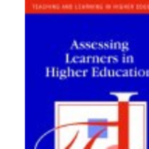 Assessing Learners in Higher Education (Teaching & Learning in Higher Education)