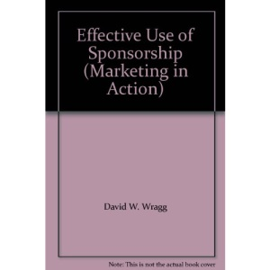 The Effective Use of Sponsorship (Marketing in Action)