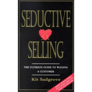 Seductive Selling: The Ultimate Guide to Wooing a Customer