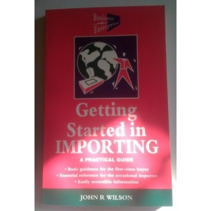Getting Started in Importing: A Practical Guide (Business enterprise)