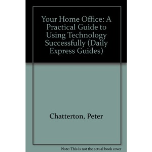 Your Home Office: A Practical Guide to Using Technology Successfully (Daily Express Guides)